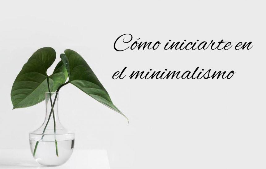 Cómo iniciarte en el minimalismo
